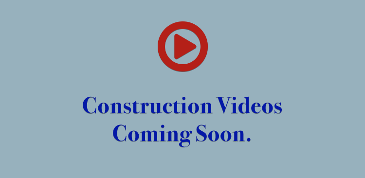 Construction Video Coming Soon